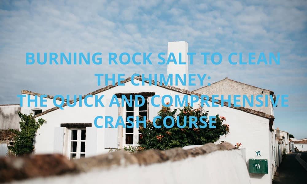 Burning rock salt to clean chimney