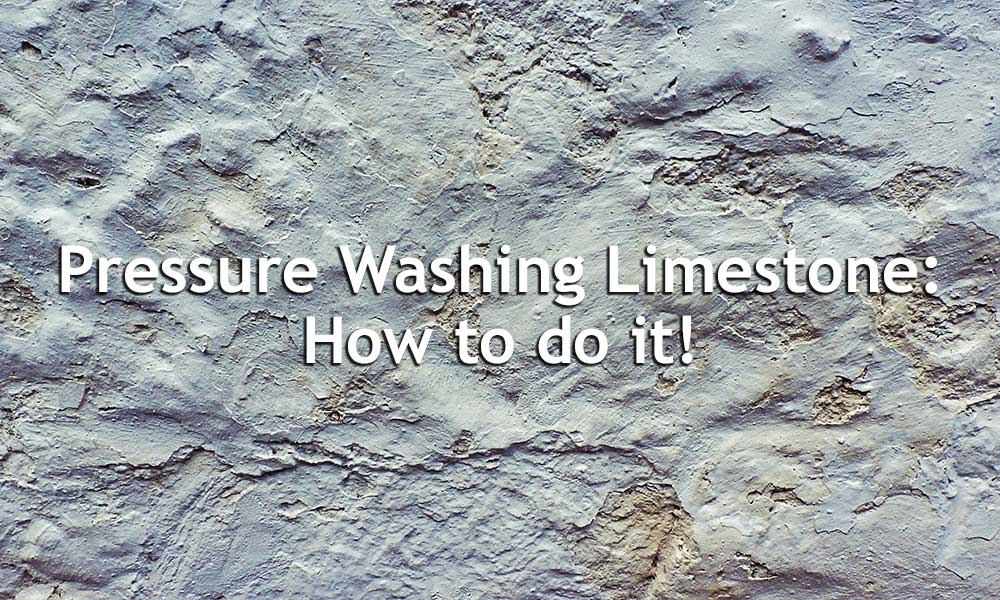 Pressure Washing Limestone: How to do it!