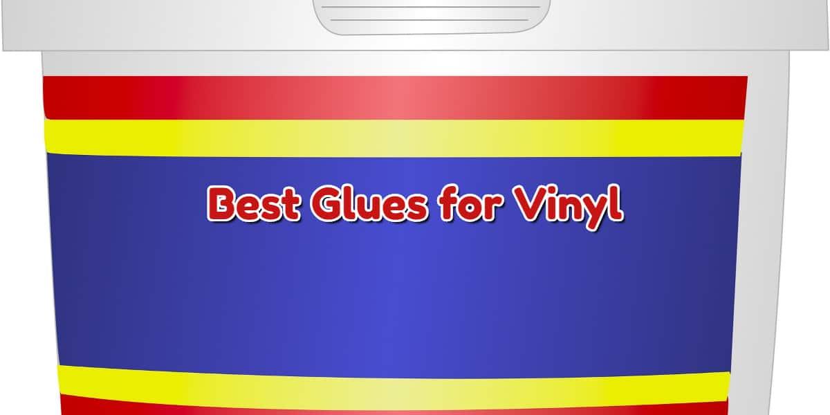 Best Glues for Vinyl